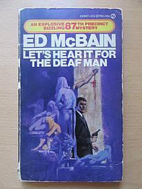 Ed McBain. Lets Hear It for the Deaf Man (87th Precinct Mystery)