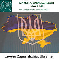 Lawyer Zaporizhzhia, Ukraine. MAYSTRO AND BEZHENAR LAW FIRM legal services for foreign partners