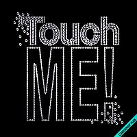 Рисунки на одежду Надпись Touch ME ( 2мм-бел.,4мм-бел.), фото 1