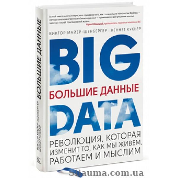 Большие данные Революция, которая изменит то, как мы живем, работаем и мыслим
