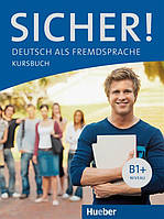 Sicher B1 + , Kursbuch / Учебник немецкого языка