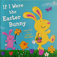 Книга на английском языке для детей о Пасхальном кролике If I Were The Easter Bunny