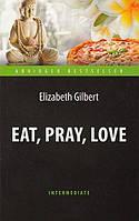 Элизабет Гилберт Есть, молиться, любить. Адаптированная книга для чтения на английском языке. Intermediate