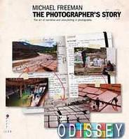 The Photographers Story: The Art of Visual Narrative / Майкл Фриман: История фотографа. Искусство визуальной передачи