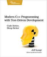 Modern C++ Programming with Test-Driven Development Code Better, Sleep Better