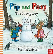 Pip and Posy: The Snowy Day / Шусть і Шуня: Випав сніг. Axel Scheffler / Аксель Шеффлер