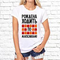 """Женская футболка с принтом """"Рождена ходить по магазинам!"""" Push IT"""
