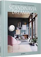 Scandinavia Dreaming: Nordic Homes, Interiors and Design. Angel Trinidad and Gestalten