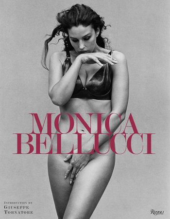 Monica Bellucci. Written by Monica Bellucci, Introduction by Giuseppe Tornatore