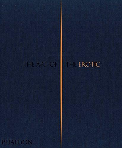 The Art of the Erotic. Phaidon Editors, with an introduction by Rowan Pelling
