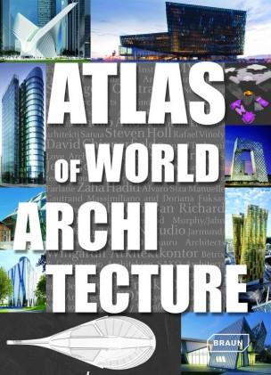 Atlas of World Architecture. Markus Sebastian Braun, Chris van Uffelen