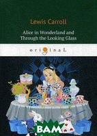 Carroll Lewis Alice s Adventures in Wonderland and Through the Looking Glass