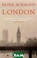Питер Акройд London: The Concise Biography