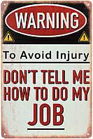 """Металлическая / ретро табличка """"Не Говори Мне, Как Делать Свою Работу / Don't Tell Me How To Do My Job"""""""