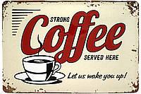 """Металлическая / ретро табличка """"Крепкий Кофе Подается Здесь / Strong Coffee Served Here"""""""