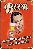 """Металлическая / ретро табличка """"С Пивом Ты Видишь В Два Раза Больше... Но Чувствуешь Как Одно / Beer Making You See Double... And Feel Single"""""""