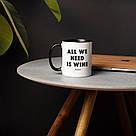 """Чашка с надписью """"All we need is wine"""", 330 мл подарочная керамическая, фото 2"""