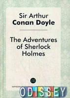 The Adventures of Sherlock Holmes = Приключения Шерлока Холмса: рассказы на англ.яз