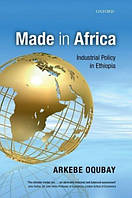 Made in Africa Industrial Policy in Ethiopia