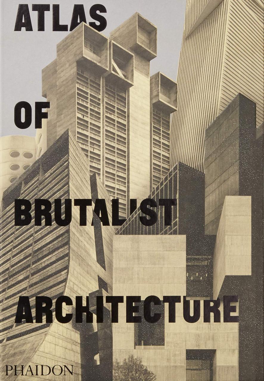 Atlas of Brutalist Architecture. Phaidon Editors