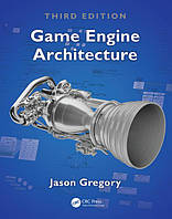 Game Engine Architecture, Third Edition, Jason Gregory