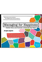 Managing for Happiness: Games, Tools, and Practices to Motivate Any Team, Jurgen Appelo