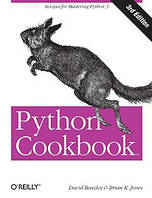 Python Cookbook, 3rd Edition Recipes for Mastering Python 3, David Beazley