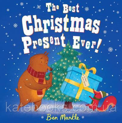 The Best Christmas Present Ever! by Ben Mantle