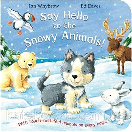 Say Hello to the Snowy Animals! by Ian Whybrow. Illustrated by Ed Eaves