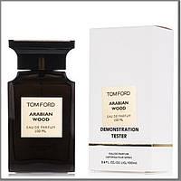 Tom Ford Arabian Wood парфюмированная вода 100 ml. (Тестер Том Форд Арабиан Вуд)