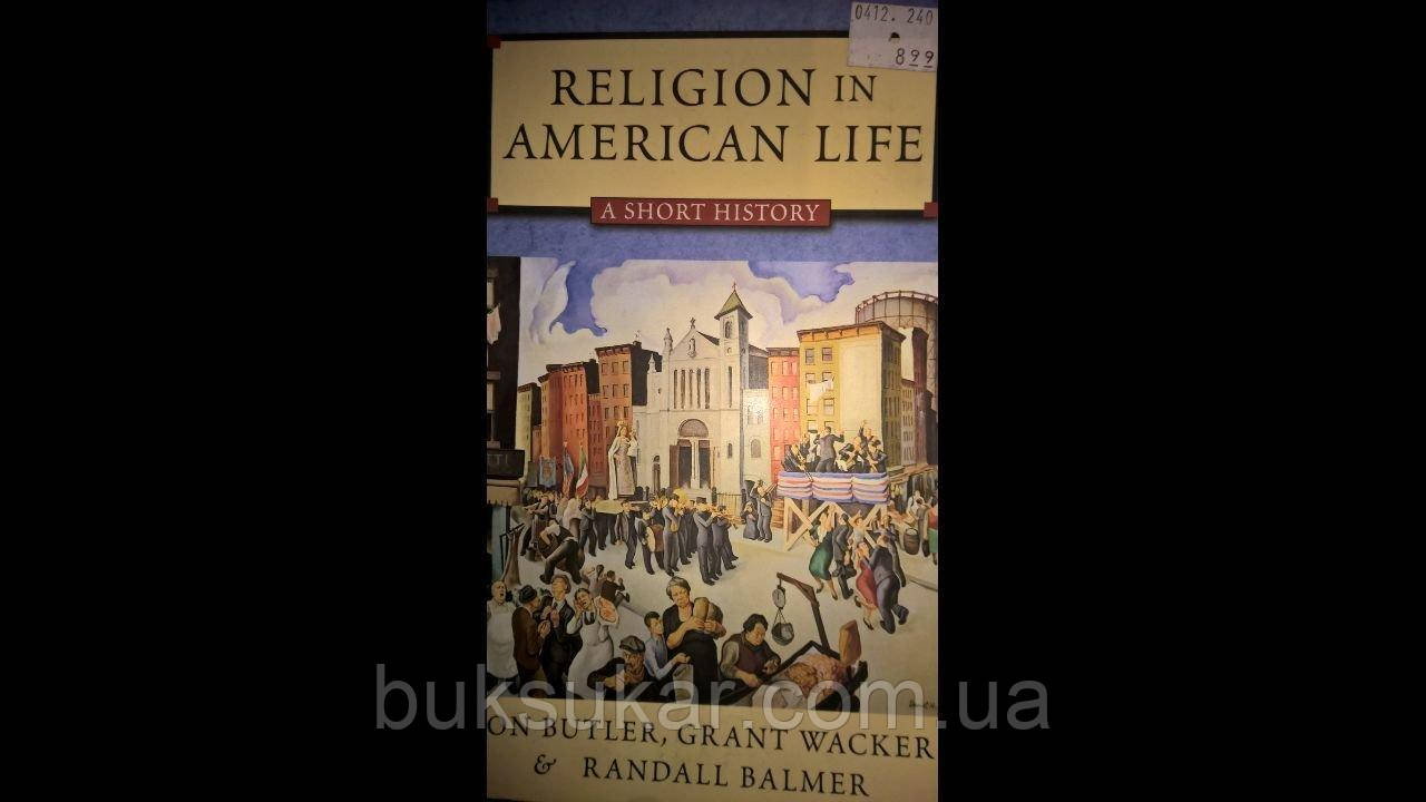 RELIGION IN AMERICAN LIFE. A Short History
