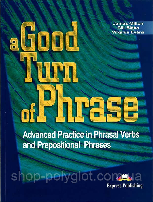 A Good Turn of Phrase: Advanced Idiom Practice Student's Book