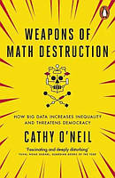 Weapons of Math Destruction How Big Data Increases Inequality and Threatens Democracy (9780141985411)