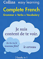 Collins Easy Learning. Complete French. Grammar Verbs Vocabulary. 3 Books in 1. 2nd Edition