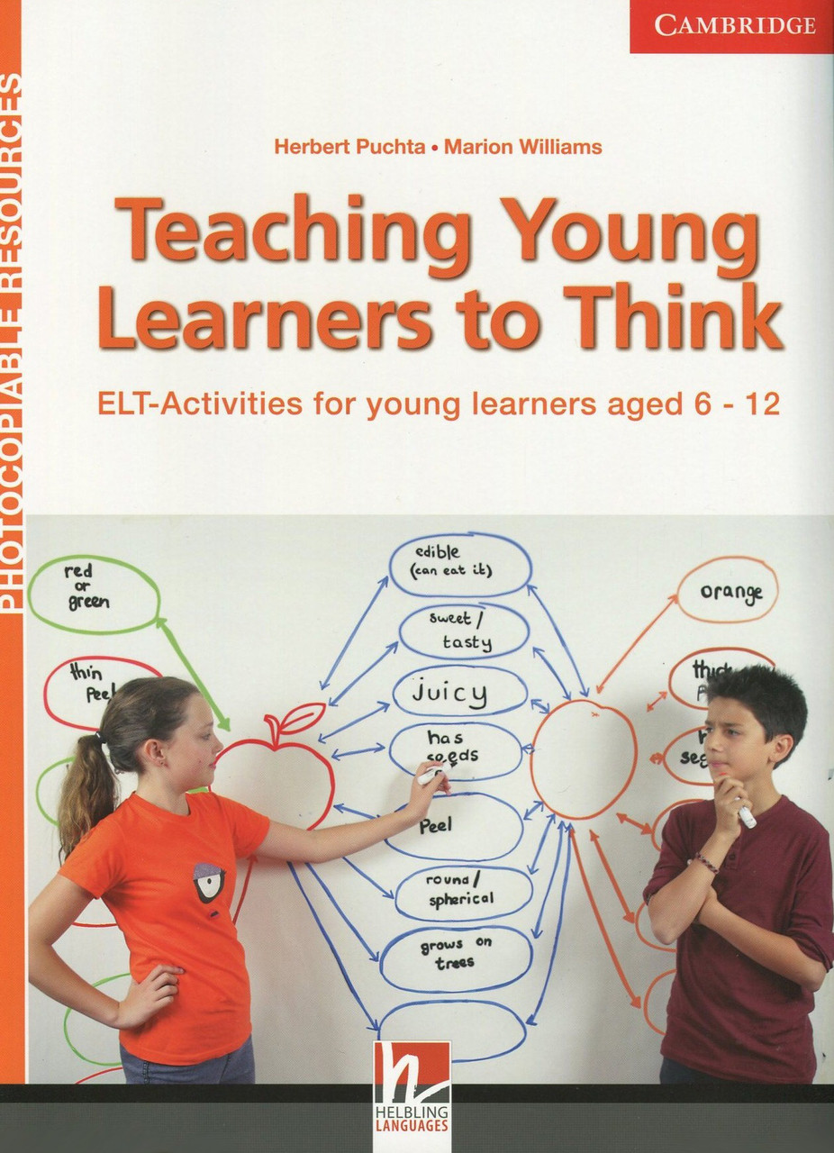 Teaching Young Learners to Think. ELT Activities for Young Learners Aged 6-12
