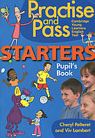 Practise and Pass Starters. Pupil's Book