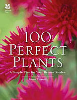 Книга 100 Perfect Plants. A Simple Plan for Your Dream Garden