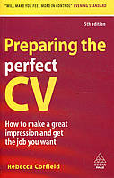 Preparing the Perfect CV: How to Make a Great Impression and Get the Job You Want
