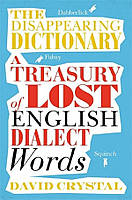 Книга The Disappearing Dictionary. A Treasury of Lost English Dialect Words