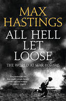 Книга All Hell Let Loose: The Experience of War 1939-45