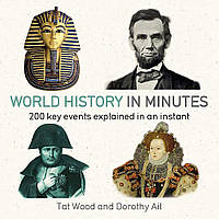 Книга World History in Minutes: 200 Key Concepts Explained in an Instant