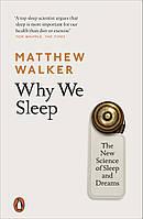 Why We Sleep. The New Science of Sleep and Dreams