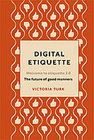 Книга Digital Etiquette: Everything you wanted to know about modern manners but were afraid to ask