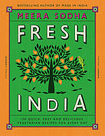 Книга Fresh India: 130 Quick, Easy and Delicious Recipes for Every Day