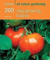 Книга 200 Veg-Growing Basics: Hamlyn All Colour Gardening