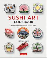 Книга Sushi Art Cookbook: The Complete Guide to Kazari Sushi
