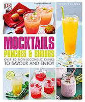 Книга Mocktails, Punches & Shrubs. Over 80 Non-Alcoholic Drinks to Savour and Enjoy