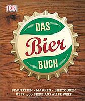 Das Bierbuch : Brauereien Marken Biertouren. Über 1700 Biere aus aller Welt