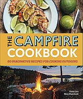 Книга The Campfire Cookbook: 80 Imaginative Recipes for Cooking Outdoors