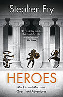 Книга Heroes. Mortals and Monsters, Quests and Adventures